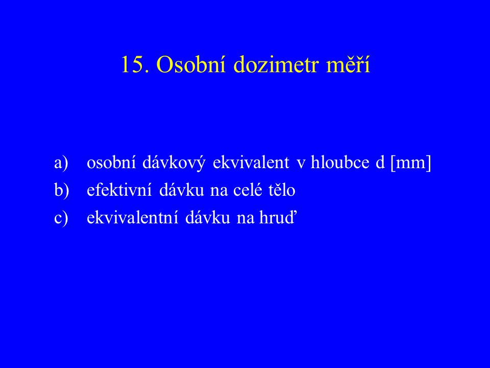 15. Osobní dozimetr měří osobní dávkový ekvivalent v hloubce d [mm]